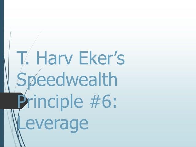 T. harv eker's speedwealth principle #6 leverage
