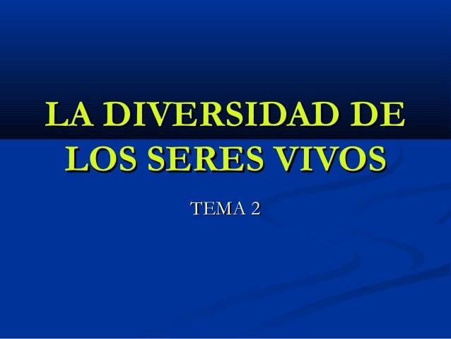 LA DIVERSIDAD DE LOS SERES VIVOS TEMA 2