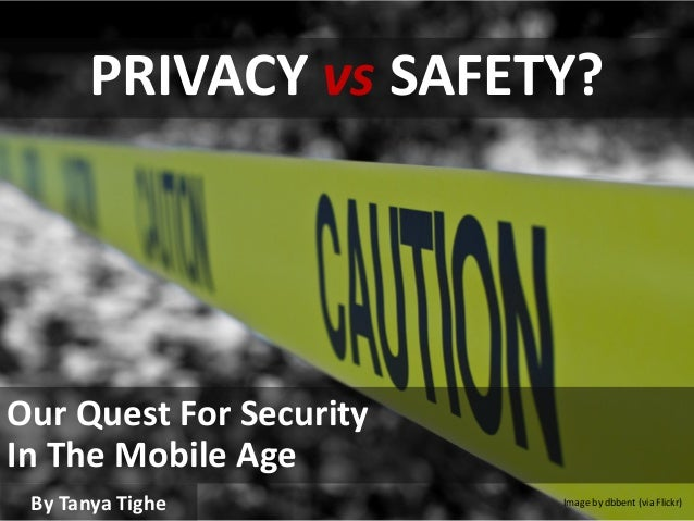 PRIVACY vs SAFETY? Our Quest For Security In The Mobile Age Image by dbbent (via Flickr)By Tanya Tighe