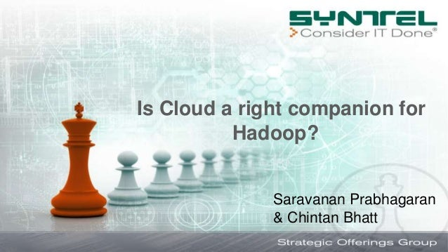 Is Cloud a right companion for Hadoop? Saravanan Prabhagaran & Chintan Bhatt