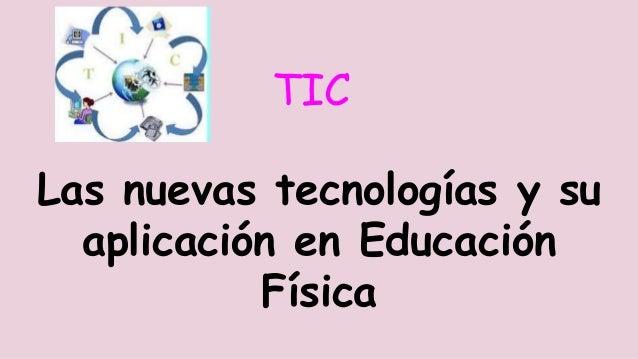 TIC Las nuevas tecnologías y su aplicación en Educación Física
