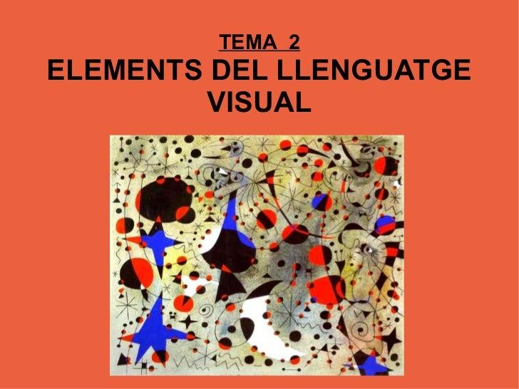 TEMA 2ELEMENTS DEL LLENGUATGE        VISUAL