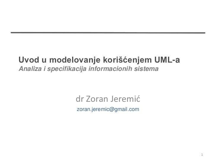 Uvod u modelovanje korišćenjem UML-aAnaliza i specifikacija informacionih sistema                  dr Zoran Jeremić       ...