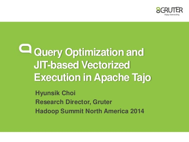 Query Optimization and JIT-based Vectorized Execution in Apache Tajo Hyunsik Choi Research Director, Gruter Hadoop Summit ...