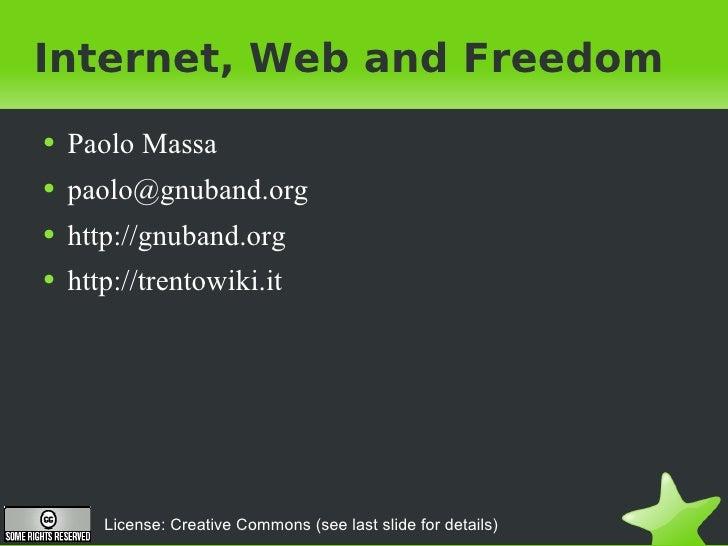 Internet, Web and Freedom <ul><li>Paolo Massa </li></ul><ul><li>[email_address] </li></ul><ul><li>http://gnuband.org </li>...