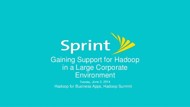 Gaining Support for Hadoop in a Large Corporate Environment Tuesday, June 3, 2014 Hadoop for Business Apps, Hadoop Summit