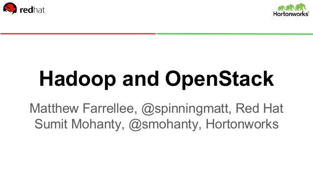 Hadoop and OpenStack Matthew Farrellee, @spinningmatt, Red Hat Sumit Mohanty, @smohanty, Hortonworks