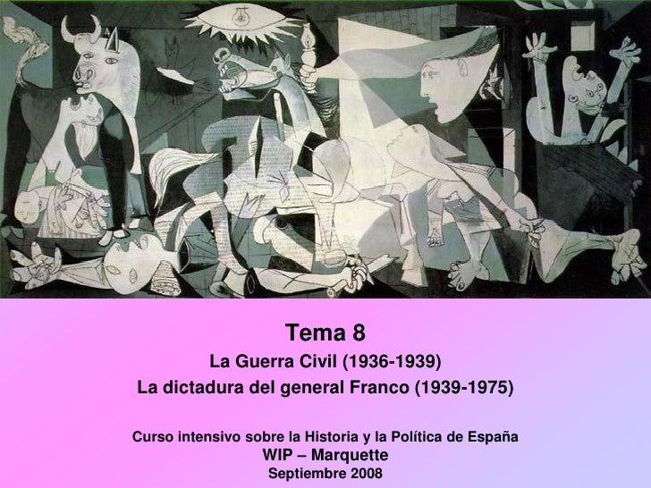Tema 8         La Guerra Civil (1936-1939) La dictadura del general Franco (1939-1975)  Curso intensivo sobre la Historia ...