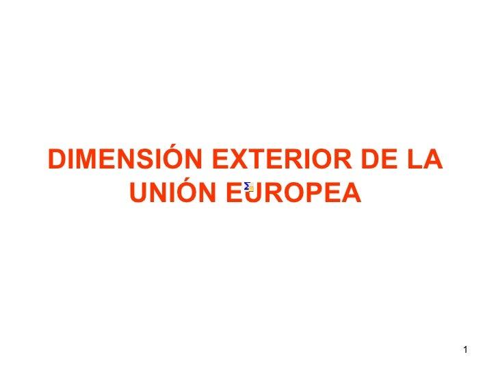 DIMENSIÓN EXTERIOR DE LA UNIÓN EUROPEA