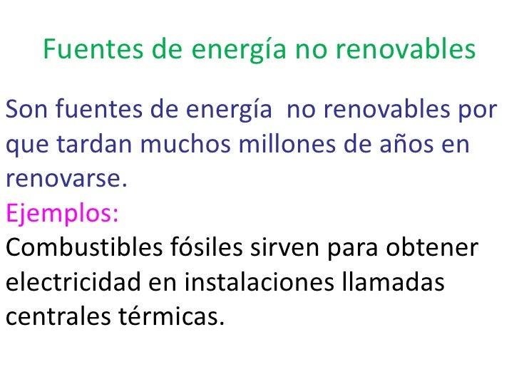 Fuentes de energía no renovables<br />Son fuentes de energía  no renovables por que tardan muchos millones de años en reno...