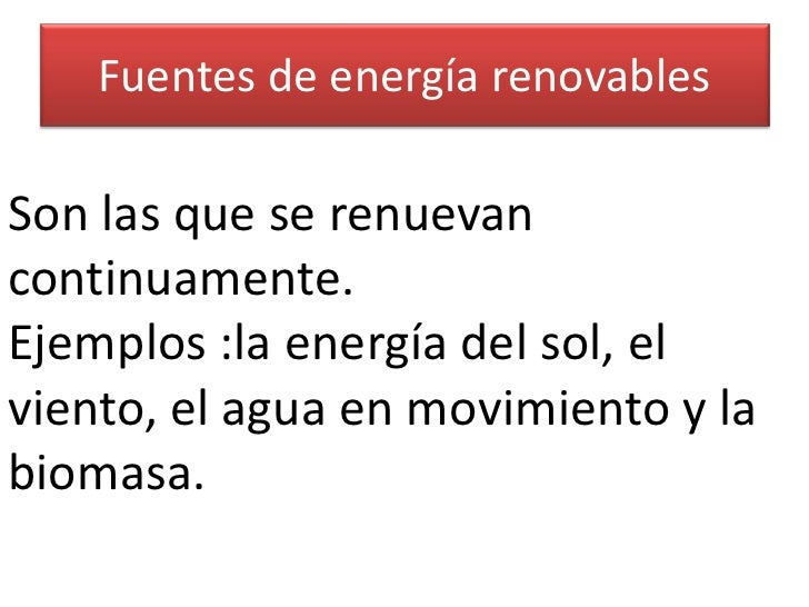 Fuentes de energía renovables <br />Son las que se renuevan continuamente.<br />Ejemplos :la energía del sol, el viento, e...