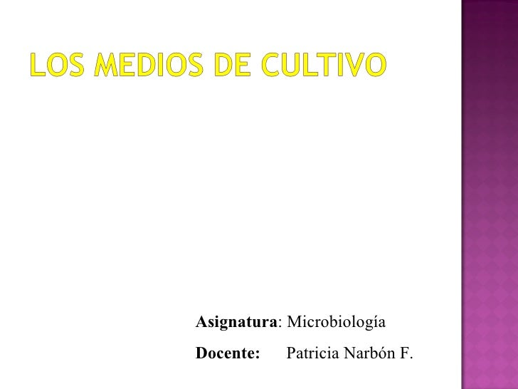 Asignatura: MicrobiologíaDocente:   Patricia Narbón F.