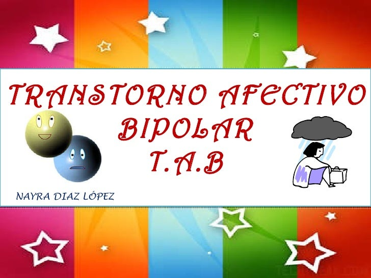 TRANSTORNO AFECTIVO BIPOLAR T.A.B NAYRA DIAZ LÓPEZ