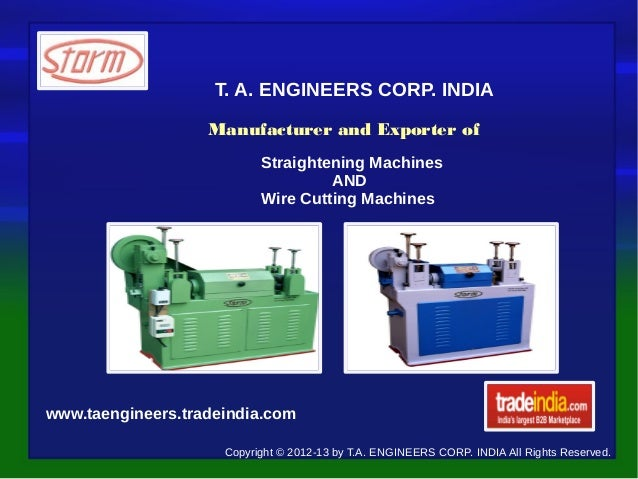 T. A. ENGINEERS CORP. INDIA                   Manufacturer and Exporter of                           Straightening Machine...