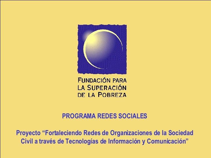 """PROGRAMA REDES SOCIALES Proyecto """"Fortaleciendo Redes de Organizaciones de la Sociedad Civil a través de Tecnologías de In..."""