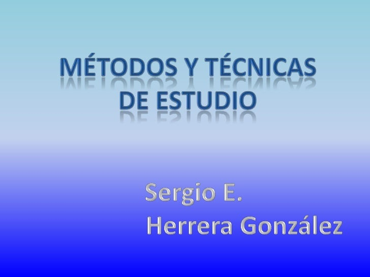 Métodos y técnicas<br />De estudio<br />Sergio E. <br />Herrera González<br />