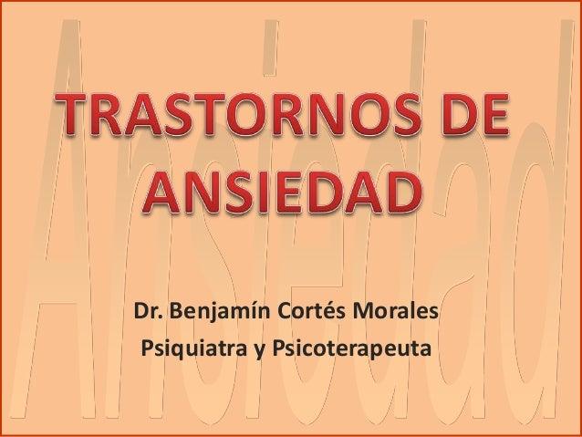 Dr. Benjamín Cortés MoralesPsiquiatra y Psicoterapeuta                              Diapositiva 1