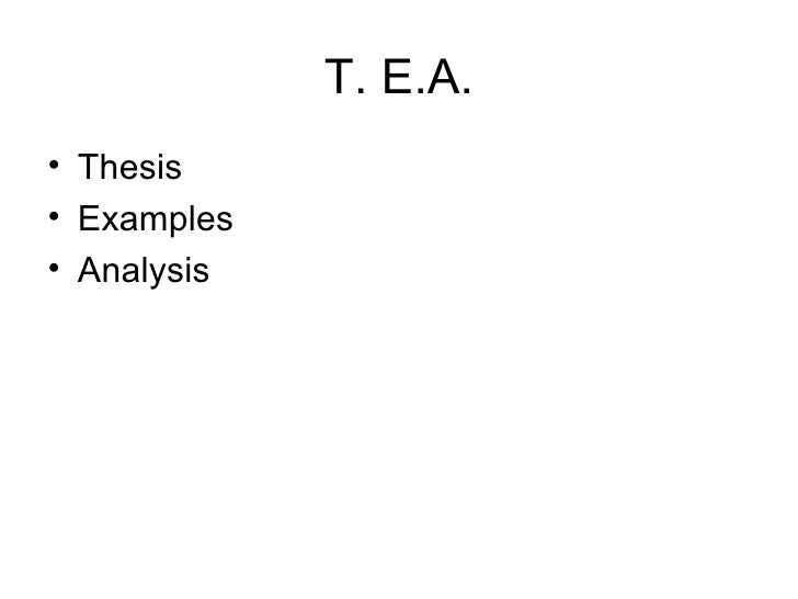 T. E.A. <ul><li>Thesis </li></ul><ul><li>Examples </li></ul><ul><li>Analysis </li></ul>