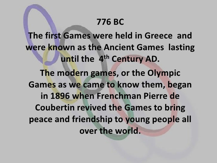 776 BCThe first Games were held in Greece andwere known as the Ancient Games lasting         until the 4th Century AD.   T...