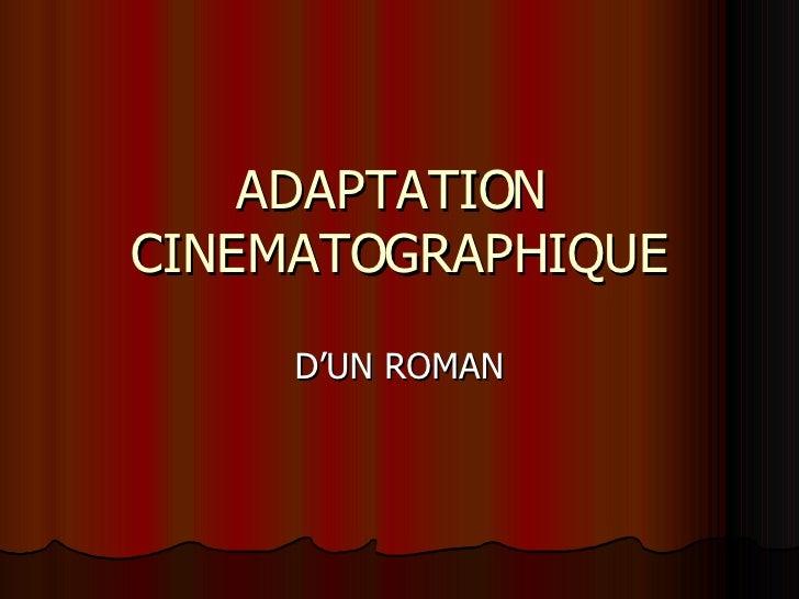 ADAPTATION  CINEMATOGRAPHIQUE D'UN ROMAN