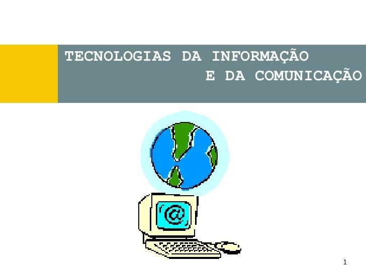 1<br />TECNOLOGIAS DA INFORMAÇÃO<br />E DA COMUNICAÇÃO<br />