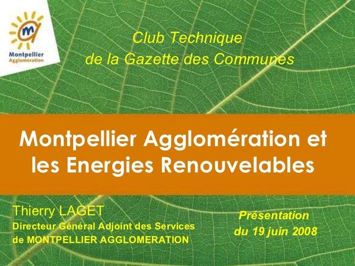 Montpellier Agglomération et les Energies Renouvelables Présentation du 19 juin 2008 Club Technique  de la Gazette des Com...