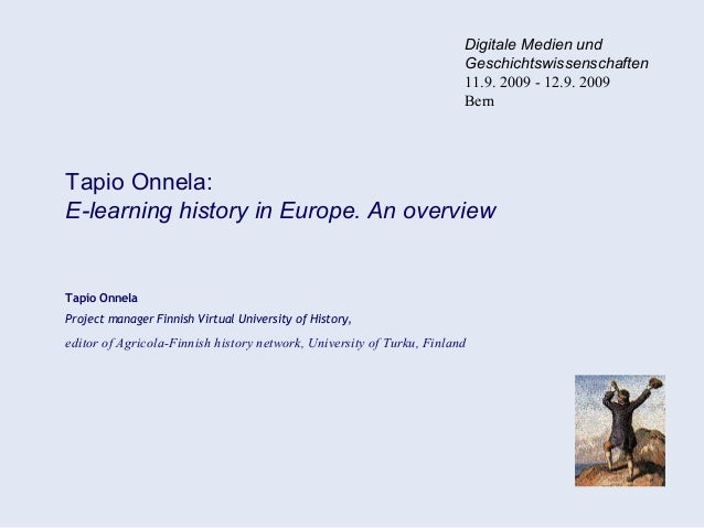 Tapio Onnela: E-learning history in Europe. An overview Tapio Onnela Project manager Finnish Virtual University of History...
