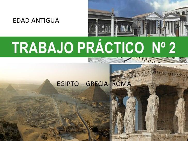 EDAD ANTIGUATRABAJO PRÁCTICO Nº 2           EGIPTO – GRECIA- ROMA