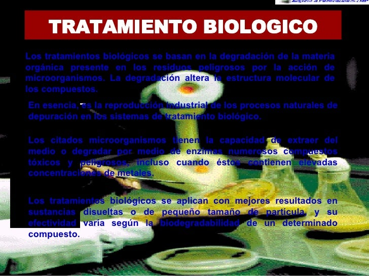 TRATAMIENTO BIOLOGICO Los tratamientos biológicos se basan en la degradación de la materia orgánica presente en los residu...