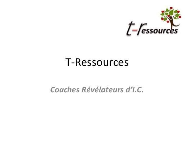 T-Ressources Coaches Révélateurs d'I.C.
