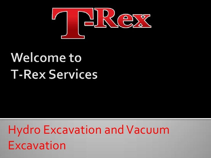 Welcome to T-Rex Services<br />Hydro Excavation and Vacuum Excavation<br />