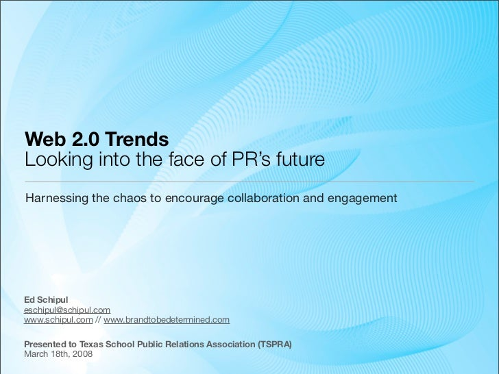 Web 2.0 Trends Looking into the face of PR's future Harnessing the chaos to encourage collaboration and engagement     Ed ...