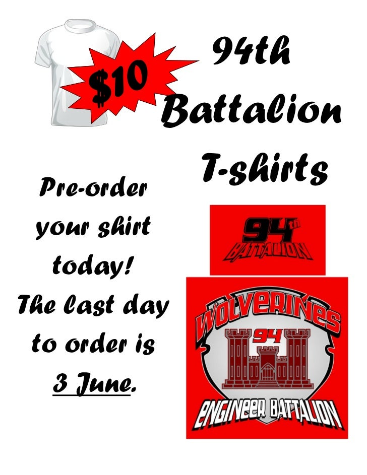 94th       10      $ Battalion Pre-order           T-shirts your shirt   today!The last day to order is   3 June.