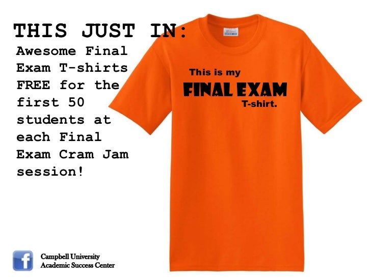 THIS JUST IN:Awesome FinalExam T-shirts               This is myFREE for the                Final Examfirst 50            ...