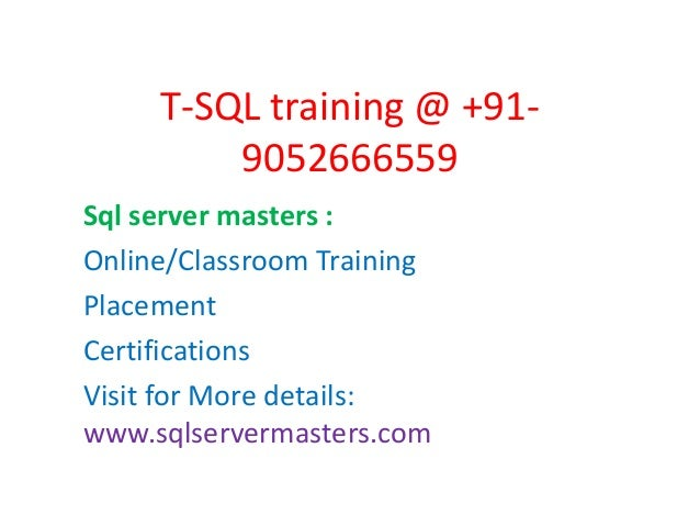 T-SQL training @ +91- 9052666559 Sql server masters : Online/Classroom Training Placement Certifications Visit for More de...