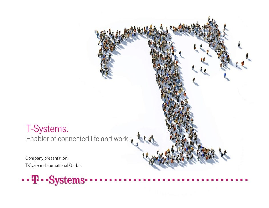 t-systems enabler of connected life and work. company presentation. t-systems international gmbh contents. 1. deutsche tel...