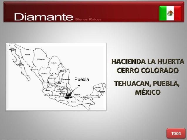 HACIENDA LA HUERTAHACIENDA LA HUERTA CERRO COLORADOCERRO COLORADO TEHUACAN, PUEBLA,TEHUACAN, PUEBLA, MÉXICOMÉXICO T004 Pue...