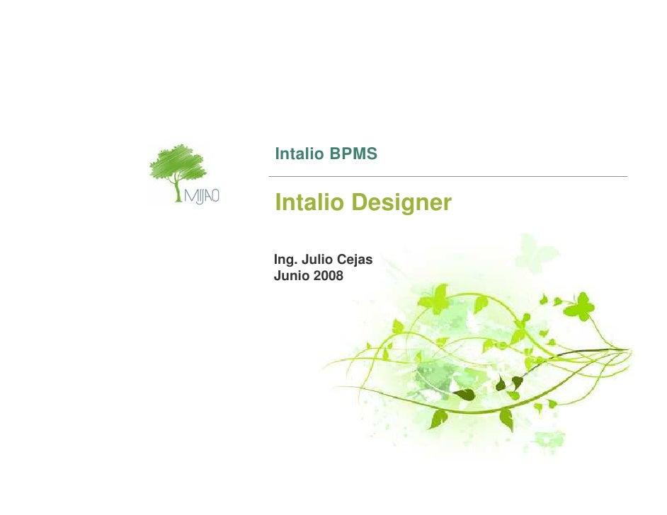 Intalio BPMS   Intalio Designer  Ing. Julio Cejas Junio 2008