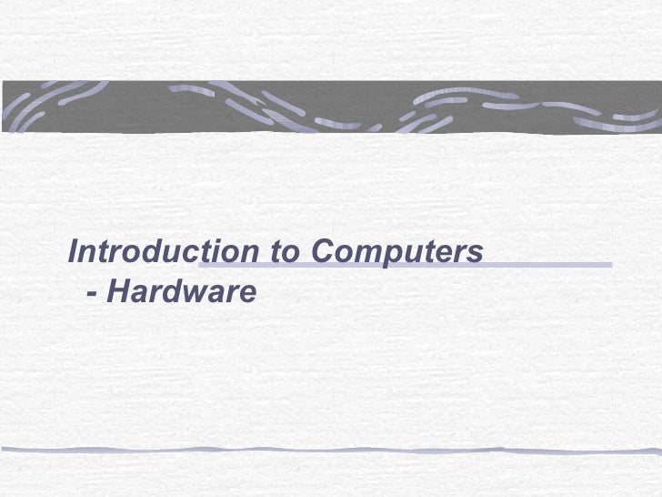 Introduction to Computers - Hardware