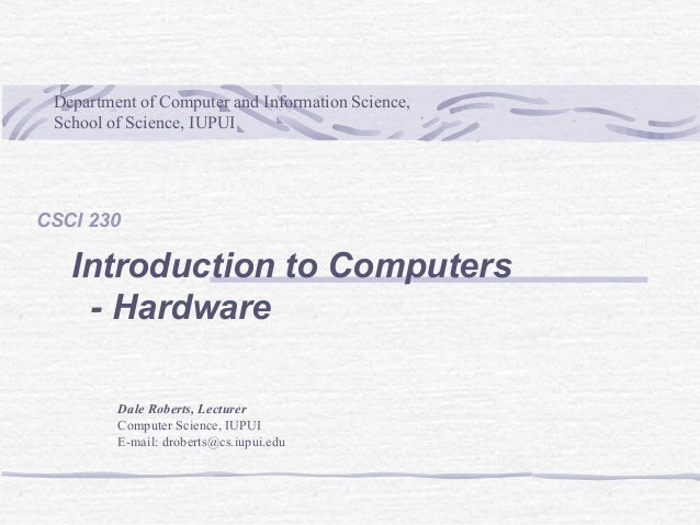 Department of Computer and Information Science, School of Science, IUPUI  CSCI 230  Introduction to Computers - Hardware D...