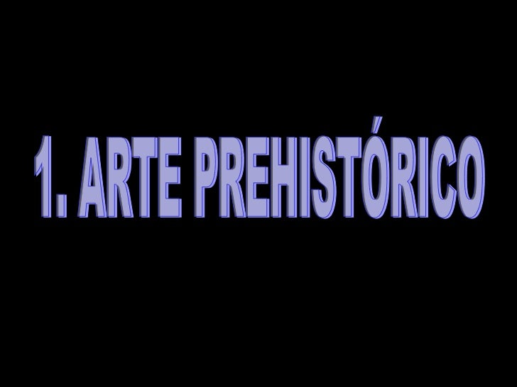 1. ARTE PREHISTÓRICO