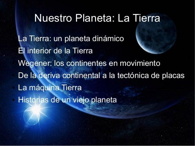 Nuestro Planeta: La Tierra ● La Tierra: un planeta dinámico ● El interior de la Tierra ● Wegener: los continentes en movim...