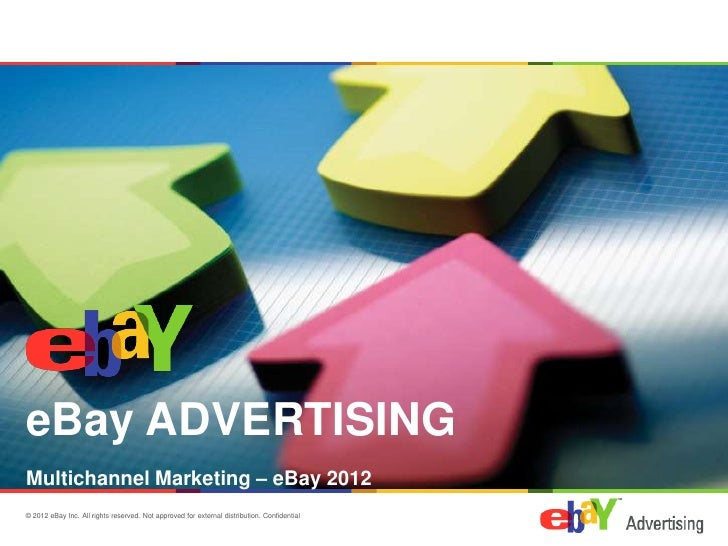 eBay ADVERTISINGMultichannel Marketing – eBay 2012© 2012 eBay Inc. All rights reserved. Not approved for external distribu...