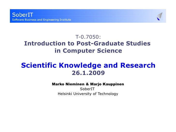 T-0.7050: Introduction to Post-Graduate Studies  in Computer Science Scientific Knowledge and Research 26.1.2009 Marko Nie...