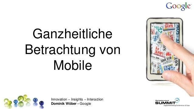 Innovation – Insights – Interaction Dominik Wöber - Google Ganzheitliche Betrachtung von Mobile