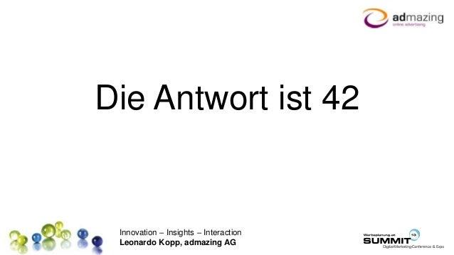Innovation – Insights – Interaction Leonardo Kopp, admazing AG Die Antwort ist 42