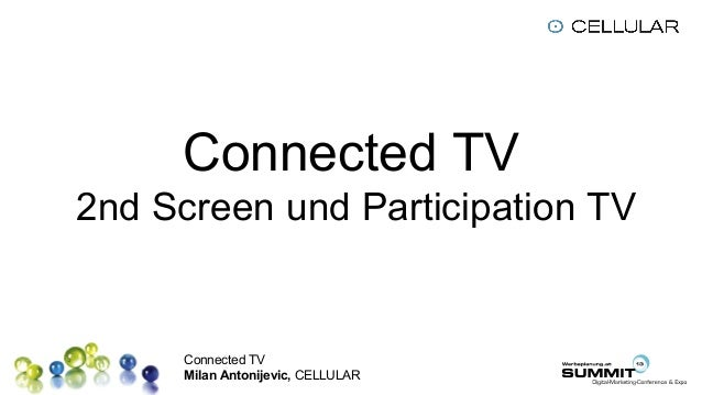 Connected TV Milan Antonijevic, CELLULAR Connected TV 2nd Screen und Participation TV