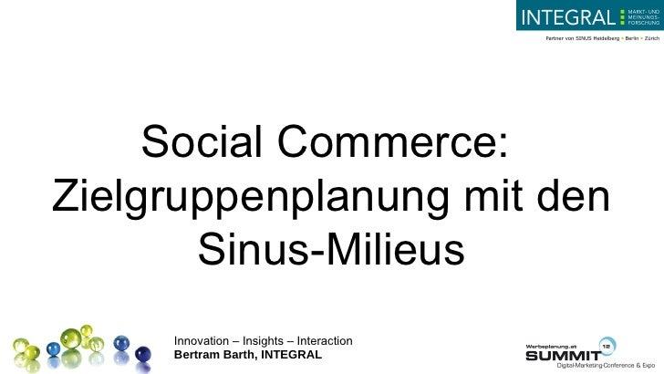 Social Commerce:Zielgruppenplanung mit den       Sinus-Milieus     Innovation – Insights – Interaction     Bertram Barth, ...
