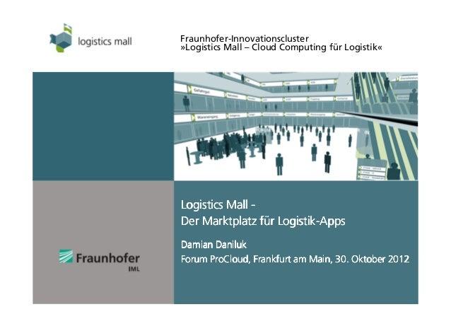 Fraunhofer-Innovationscluster»Logistics Mall – Cloud Computing für Logistik«Logistics Mall -                   Logistik-De...