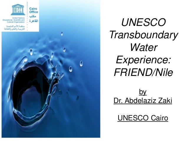 UNESCO Transboundary Water Experience: FRIEND/Nile by Dr. Abdelaziz Zaki UNESCO Cairo